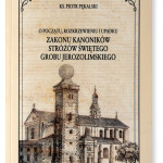 O początku, rozkrzewieniu i upadku Zakonu Kanoników Stróżów Świętego Grobu Jerozolimskiego